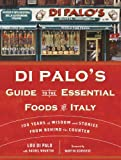 img - for Di Palo's Guide to the Essential Foods of Italy: 100 Years of Wisdom and Stories from Behind the Counter book / textbook / text book