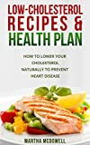 Low-Cholesterol Recipes and Health Plan: How To Lower Your Cholesterol Naturally To  Prevent Heart Disease (Healthy Food, Fast Weight Loss, Less Pounds, ... Lose Diet, Low Cholesterol, Heart Disease)