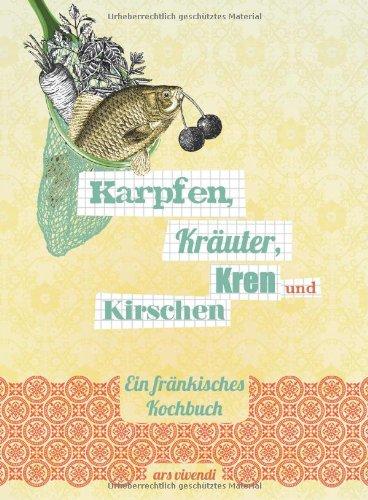 Suchen : Karpfen, Kräuter, Kren und Kirschen - Ein fränkisches Kochbuch