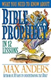 What You Need to Know About Bible Prophecy in 12 Lessons: The What You Need to Know Study Guide Series (0840719388) by Anders, Max