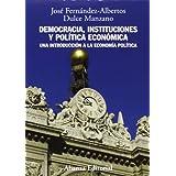 Democracia, instituciones y política económica: Una introducción a la economía política (El Libro Universitario...
