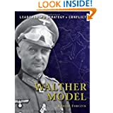 Walther Model: The background, strategies, tactics and battlefield experiences of the greatest commanders of history...