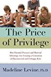 img - for The Price of Privilege: How Parental Pressure and Material Advantage Are Creating a Generation of Disconnected and Unhappy Kids book / textbook / text book