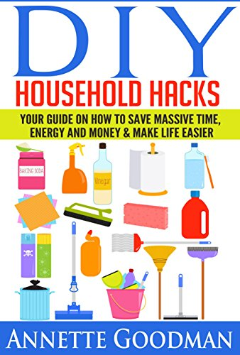 Diy Household Hacks: Your Guide On How To Save Massive Time, Energy And Money & Make Life Easier - 155 Tips + 41 Recipes (The Best Lifehacks) front-152503