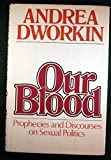 Our blood: Prophecies and discourses on sexual politics (006011116X) by Dworkin, Andrea