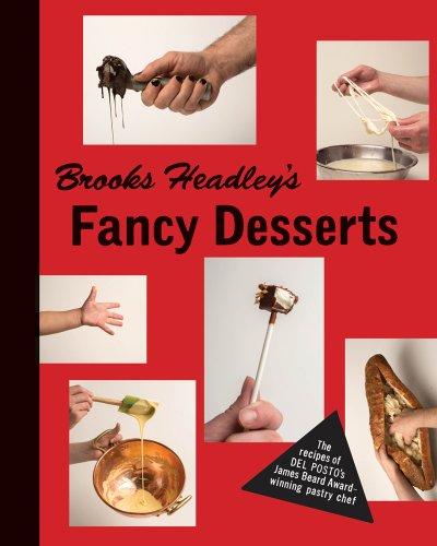 Brooks Headley's Fancy Desserts: The Recipes of Del Posto's James Beard Award–Winning Pastry Chef by Brooks Headley