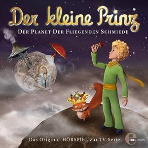 Der Planet der fliegenden Schmiede (Der kleine Prinz 15) Hörspiel