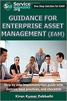 Guidance For Enterprise Asset Management (EAM): Processes, Implementation Steps, Workflows, Metrics, Best Practices And Checklists (100% Practical Implementation Guide)