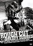ROUGH CUT & READY DUBBED [DVD]
