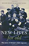 New Lives for Old: The Story of Britains Child Migrants [Hardcover]