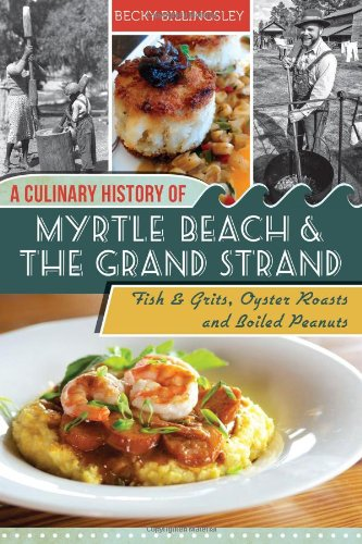 A Culinary History of Myrtle Beach & the Grand Strand: Fish & Grits, Oyster Roasts and Boiled Peanuts (American