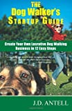 img - for The Dog Walker's Startup Guide: Create Your Own Lucrative Dog Walking Business in 12 Easy Steps [Paperback] [2009] (Author) J D Antell book / textbook / text book