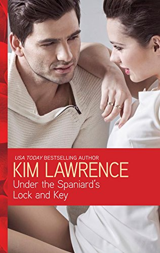 Kim Lawrence - Under the Spaniard's Lock and Key