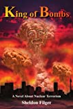 King of Bombs: A Novel About Nuclear Terrorism