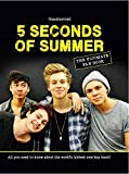 5 Seconds of Summer: The Ultimate Fan Book: All You Need to Know About the Worlds Hottest New Boy Band!