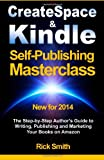 Rick Smith Createspace & Kindle Self-Publishing Masterclass: The Step-By-Step Author's Guide to Writing, Publishing, and Marketing Your Books On Amazon