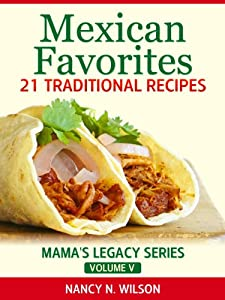 Mexican Favorites - 21 Traditional Recipes Mamas Legacy Series from Blurtigo Holdings, LLC