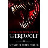 The Black Book of the Werewolf: 32 Stories of Bestial Terror (a Horror Anthology of Werewolves, Lycanthropy, and Demonic Possession) ~ Various