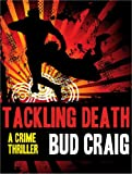 Tackling Death by Bud Craig