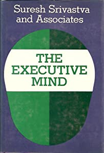 The Executive Mind: New Insights on Managerial Thought and Action (The Jossey-Bass management series) Suresh Srivastva