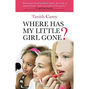 Where Has My Little Girl Gone?: How to Protect Your Daughter from Growing Up Too Soon