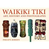 Waikiki Tiki: Art, History and Photographs ~ Phillip S. Roberts