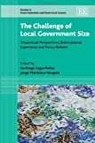 img - for The Challenge of Local Government Size: Theoretical Perspectives, International Experience and Policy Reform (Studies in Fiscal Federalism and State-Local Finance series) book / textbook / text book