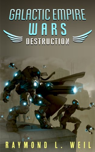 Book: Galactic Empire Wars - Destruction (The Galactic Empire Wars) by Raymond L. Weil