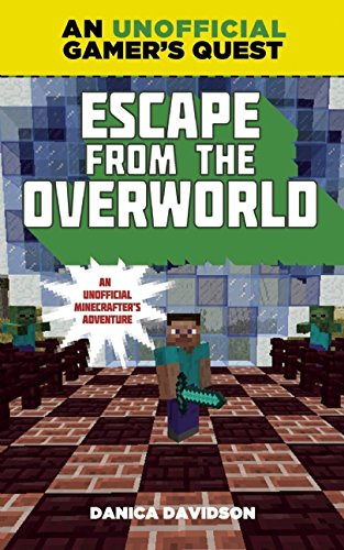 Escape from the Overworld: An Unofficial Overworld Adventure, Book One PDF