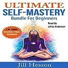 Ultimate Self-Mastery Bundle for Beginners: 3 in 1 Bundle Hörbuch von Jill Hesson Gesprochen von: Lolita Anderson