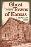 Ghost Towns of Kansas: A Traveler