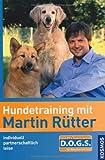 Hundetraining mit Martin Rütter. Individuell - partnerschaftlich - leise - einfach D.O.G.S - Martin Rütter