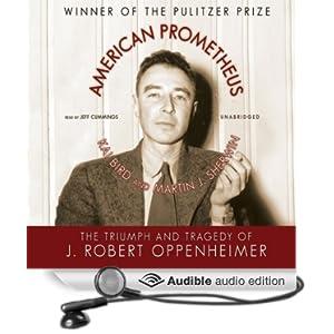 The Triumph and Tragedy of J. Robert Oppenheimer - Kai Bird, Martin J. Sherwin