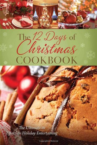 The 12 Days Of Christmas Cookbook: The Ultimate in Effortless Holiday Entertaining