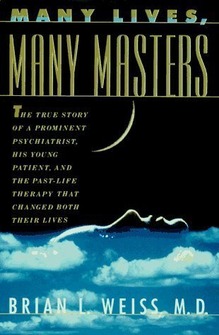 Many Lives, Many Masters: The True Story of a Prominent Psychiatrist, His Young Patient, and the Past Life Therapy That Changed Both Their Lives by Weiss, Brian 1996) Hardcover PDF Download Free