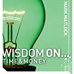 Wisdom On... Time & Money (       UNABRIDGED) by Mark Matlock Narrated by Adam Black