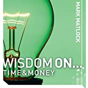Wisdom On... Time & Money | Mark Matlock