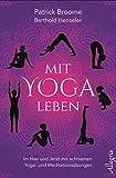 Mit Yoga leben - Im Hier und Jetzt mit achtsamen Yoga- und Meditationsübungen