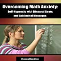 Overcoming Math Anxiety: Self-Hypnosis with Binaural Beats and Subliminal Messages  by Zhanna Hamilton Narrated by Jodie Webb