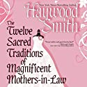The Twelve Sacred Traditions of Magnificent Mothers-in-Law (       UNABRIDGED) by Haywood Smith Narrated by Erin Novotny