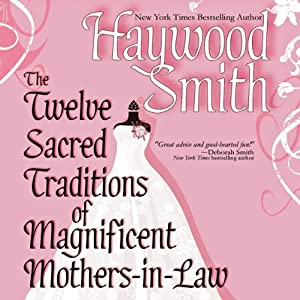 The Twelve Sacred Traditions of Magnificent Mothers-in-Law | [Haywood Smith]