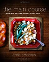 The Main Course: Second in the Series:  Annie's Elegant, Delicious Cooking (Volume 2)