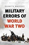 Military Errors of World War Two (Cassell Military Paperbacks) (0304350834) by Macksey, Kenneth