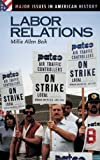 img - for Labor Relations (Major Issues in American History) by Millie A. Beik (2005-07-30) book / textbook / text book