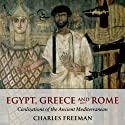 Egypt, Greece and Rome: Civilizations of the Ancient Mediterranean (       UNABRIDGED) by Charles Freeman Narrated by Jim Meskimen