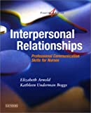 Interpersonal Relationships: Professional Communication Skills for Nurses, 4e