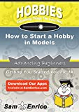 How to Start a Hobby in Models