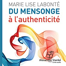 Du mensonge à l'authenticité | Livre audio Auteur(s) : Marie Lise Labonté Narrateur(s) : Patricia Tulasne