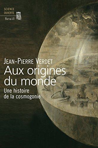 Aux origines du monde: Une histoire de la cosmogonie