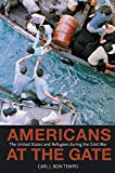 "Carl Bon Tempo, ""Americans at the Gates: The United States and Refugees during the Cold War"" (Princeton UP, 2008)"